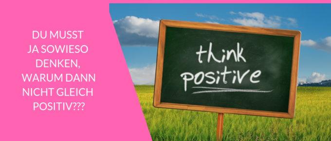 du_musst_ja_sowieso_denken_warum_dann_nicht_gleich-positiv2